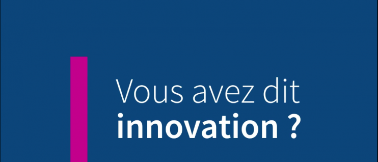 "Vous avez dit ""innovation"" ?"